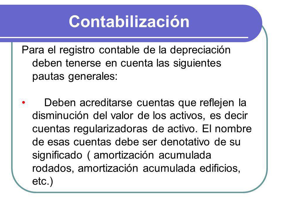 Contabilización Para el registro contable de la depreciación deben tenerse en cuenta las siguientes pautas generales:
