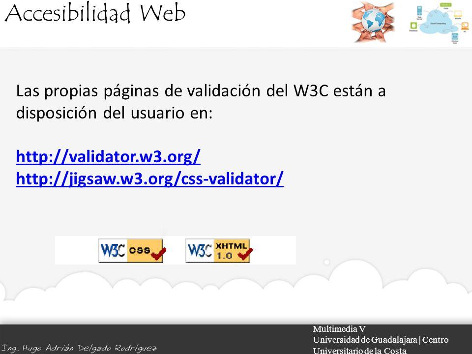 Accesibilidad Web Las propias páginas de validación del W3C están a disposición del usuario en: http://validator.w3.org/