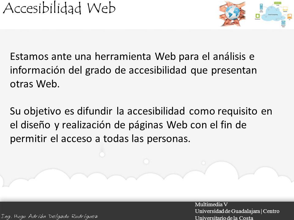 Accesibilidad Web Estamos ante una herramienta Web para el análisis e información del grado de accesibilidad que presentan otras Web.