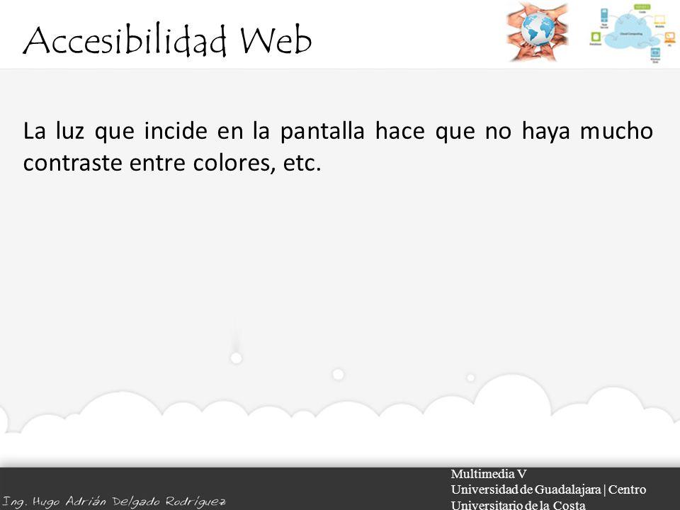 Accesibilidad Web La luz que incide en la pantalla hace que no haya mucho contraste entre colores, etc.