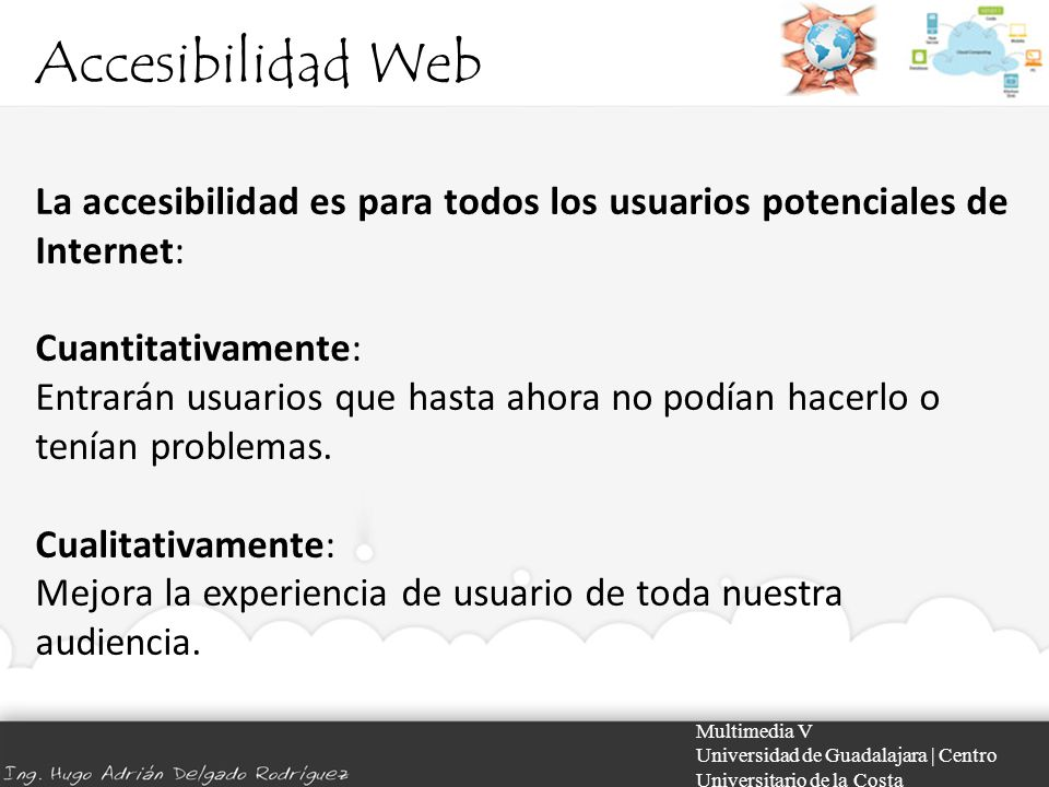 Accesibilidad Web La accesibilidad es para todos los usuarios potenciales de Internet: Cuantitativamente: