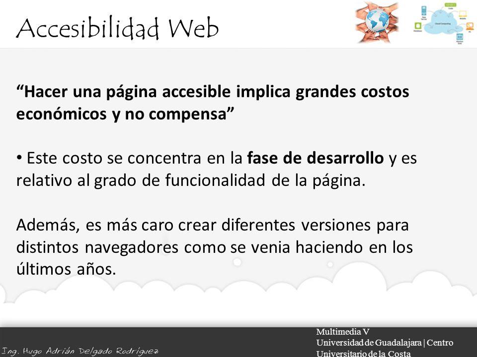 Accesibilidad Web Hacer una página accesible implica grandes costos económicos y no compensa