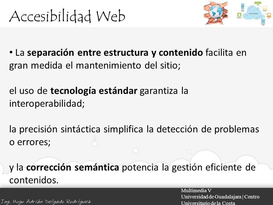 Accesibilidad Web La separación entre estructura y contenido facilita en gran medida el mantenimiento del sitio;