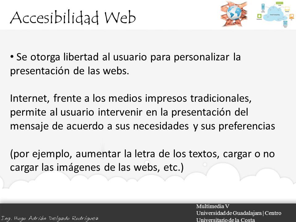 Accesibilidad Web Se otorga libertad al usuario para personalizar la presentación de las webs.