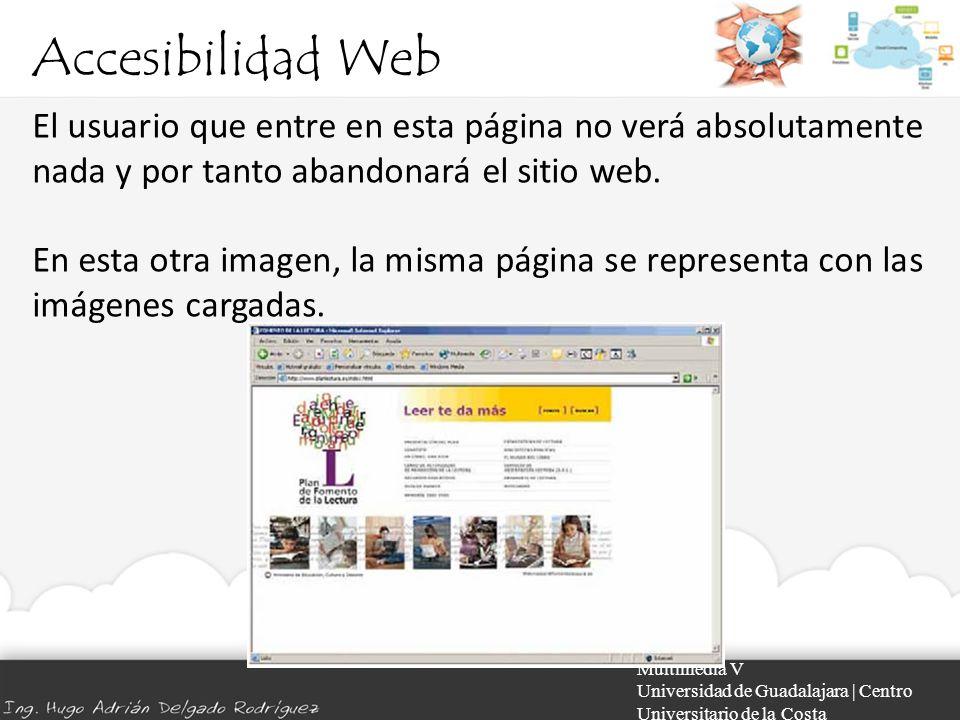 Accesibilidad Web El usuario que entre en esta página no verá absolutamente nada y por tanto abandonará el sitio web.