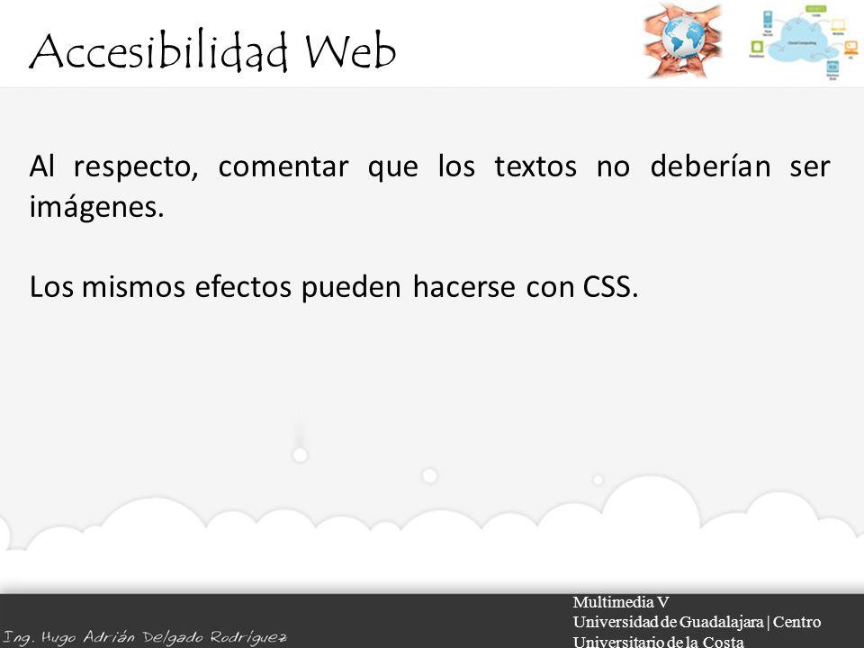 Accesibilidad Web Al respecto, comentar que los textos no deberían ser imágenes. Los mismos efectos pueden hacerse con CSS.