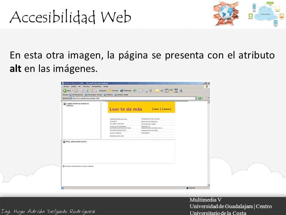 Accesibilidad Web En esta otra imagen, la página se presenta con el atributo alt en las imágenes. Multimedia V.