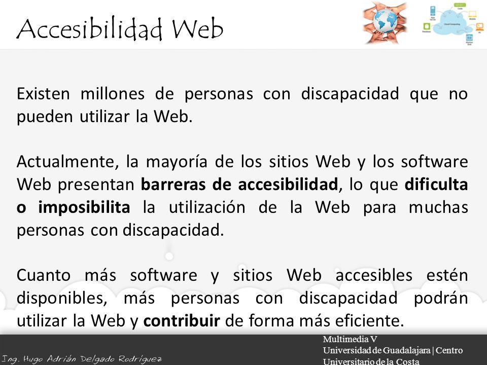 Accesibilidad Web Existen millones de personas con discapacidad que no pueden utilizar la Web.