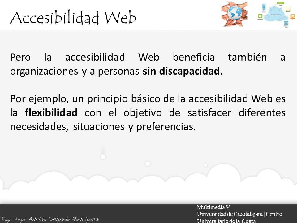 Accesibilidad Web Pero la accesibilidad Web beneficia también a organizaciones y a personas sin discapacidad.