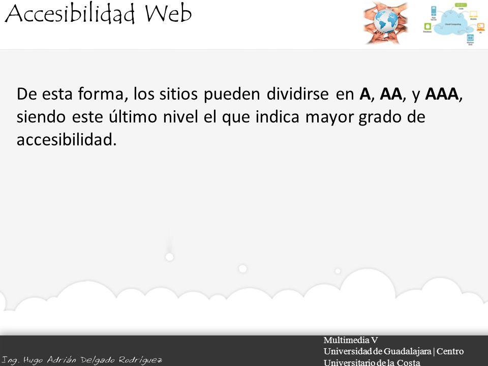 Accesibilidad Web De esta forma, los sitios pueden dividirse en A, AA, y AAA, siendo este último nivel el que indica mayor grado de accesibilidad.