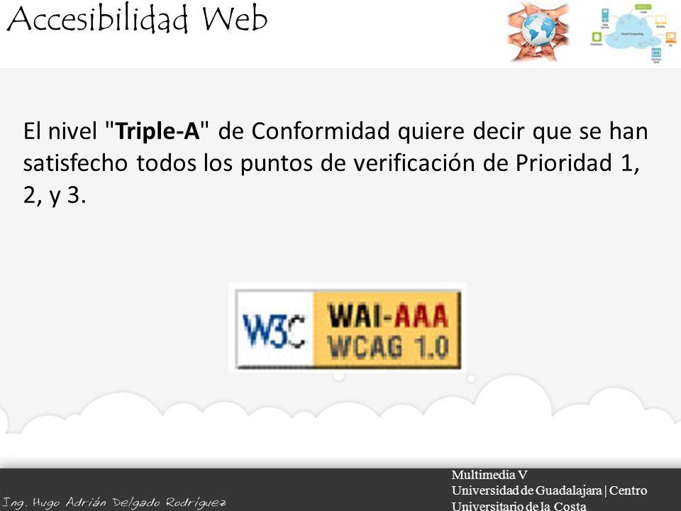 Accesibilidad Web El nivel Triple-A de Conformidad quiere decir que se han satisfecho todos los puntos de verificación de Prioridad 1, 2, y 3.