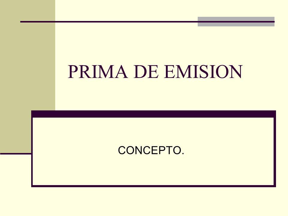 PRIMA DE EMISION CONCEPTO.