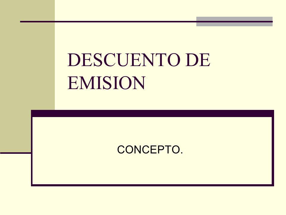 DESCUENTO DE EMISION CONCEPTO.