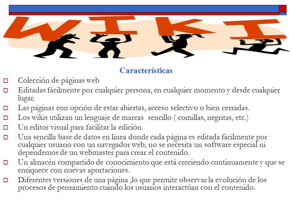 Características Colección de páginas web. Editadas fácilmente por cualquier persona, en cualquier momento y desde cualquier lugar.