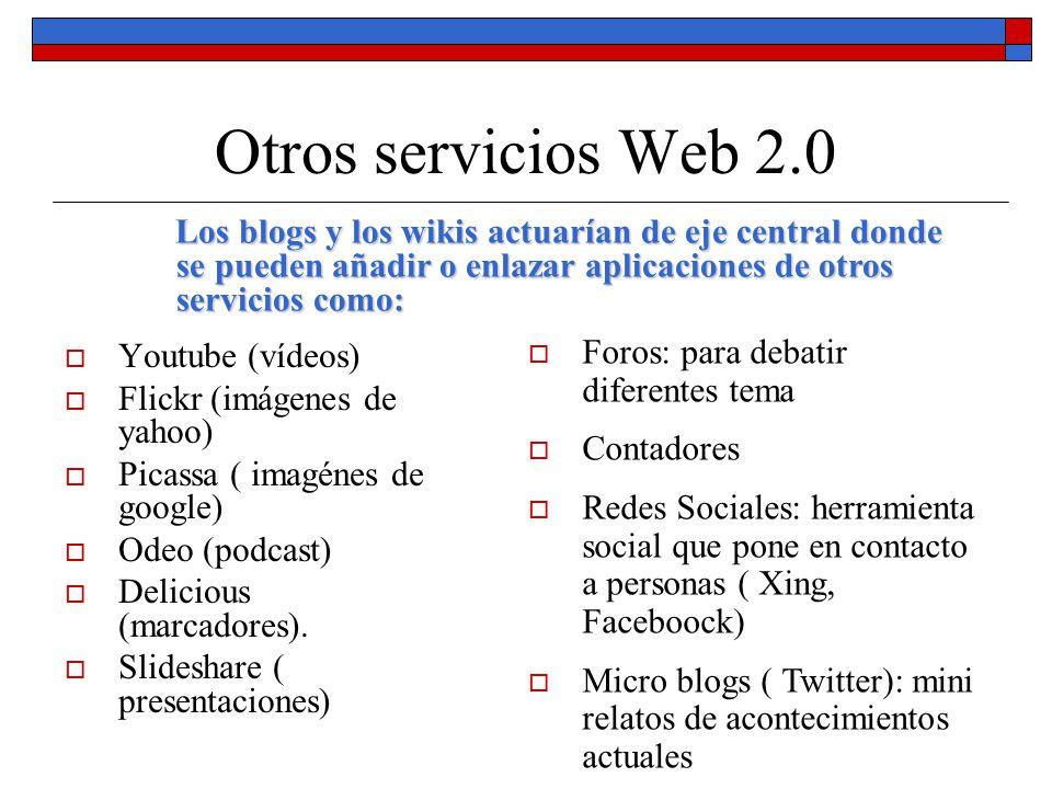 Otros servicios Web 2.0 Los blogs y los wikis actuarían de eje central donde se pueden añadir o enlazar aplicaciones de otros servicios como: