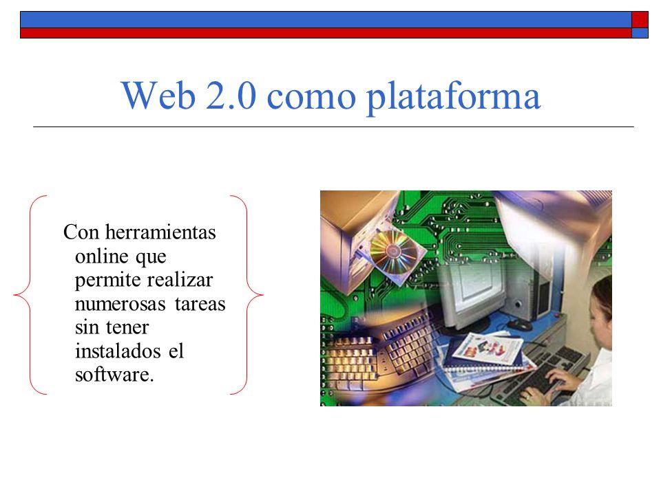 Web 2.0 como plataforma Con herramientas online que permite realizar numerosas tareas sin tener instalados el software.