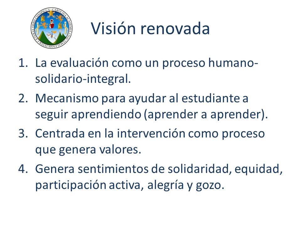 Visión renovada La evaluación como un proceso humano-solidario-integral.