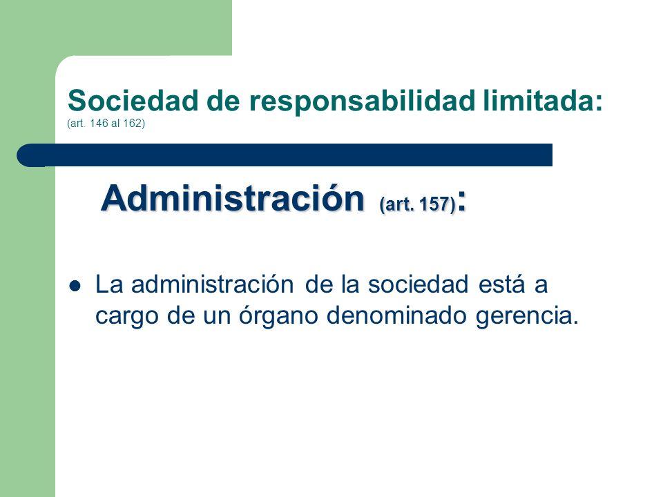 Sociedad de responsabilidad limitada: (art. 146 al 162)