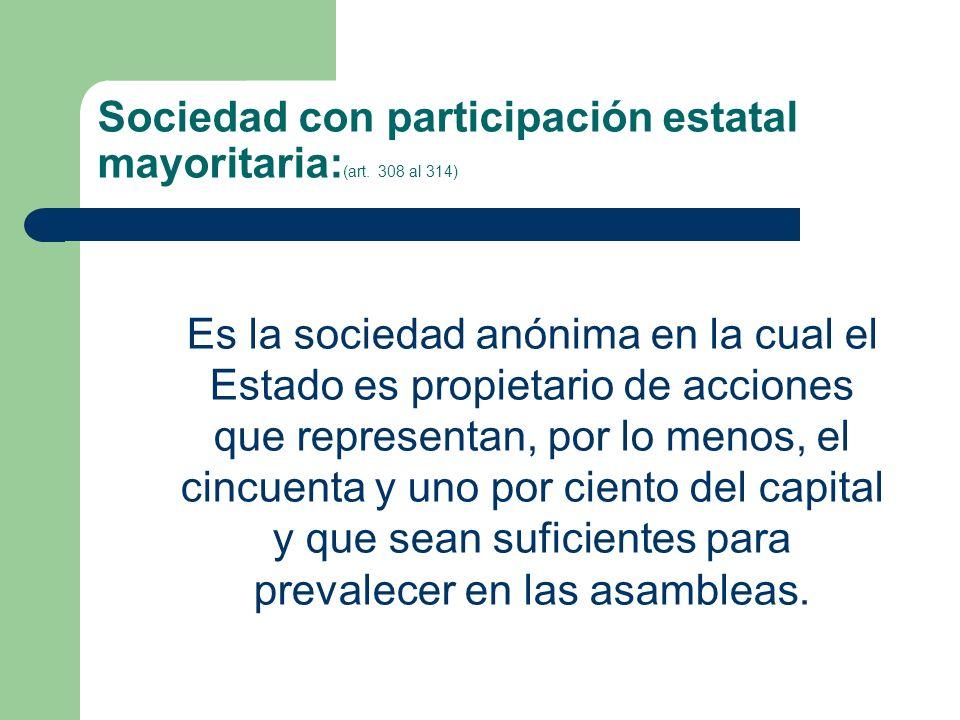 Sociedad con participación estatal mayoritaria:(art. 308 al 314)