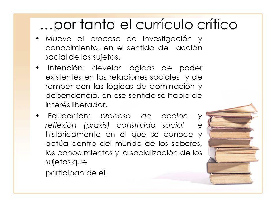 …por tanto el currículo crítico