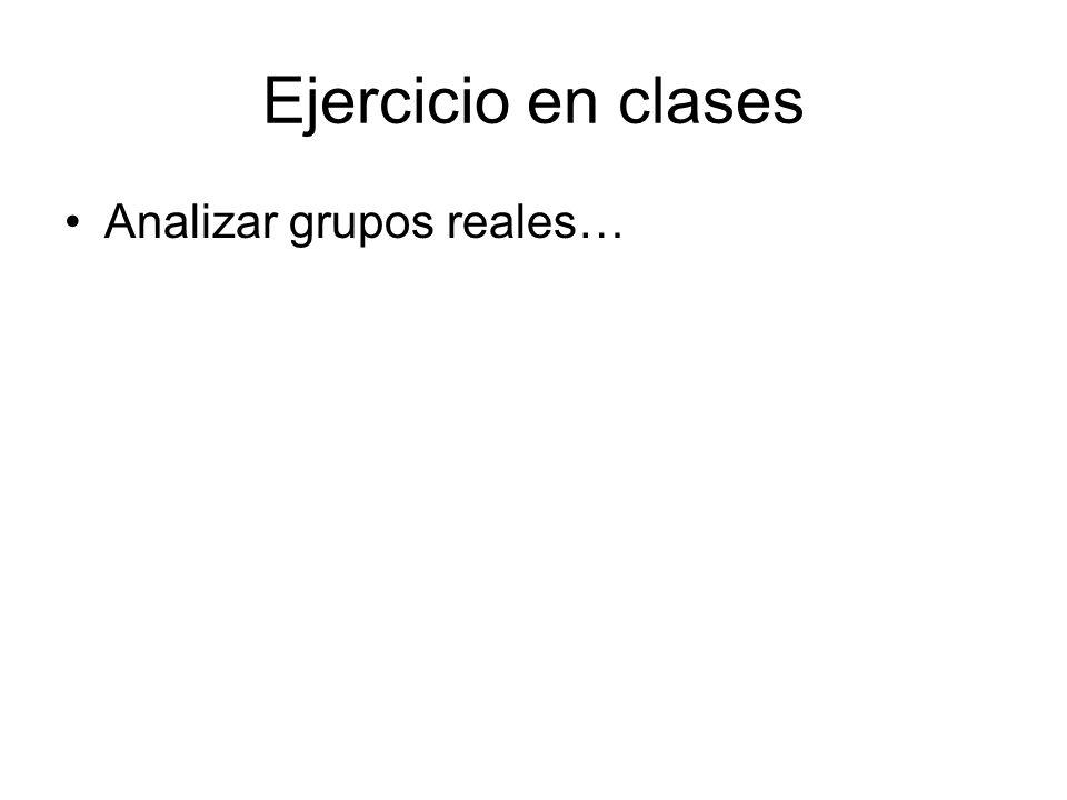 Ejercicio en clases Analizar grupos reales…