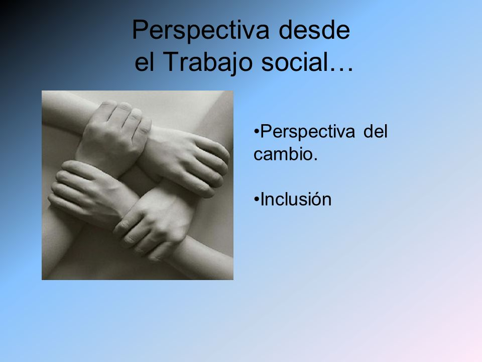 Perspectiva desde el Trabajo social…