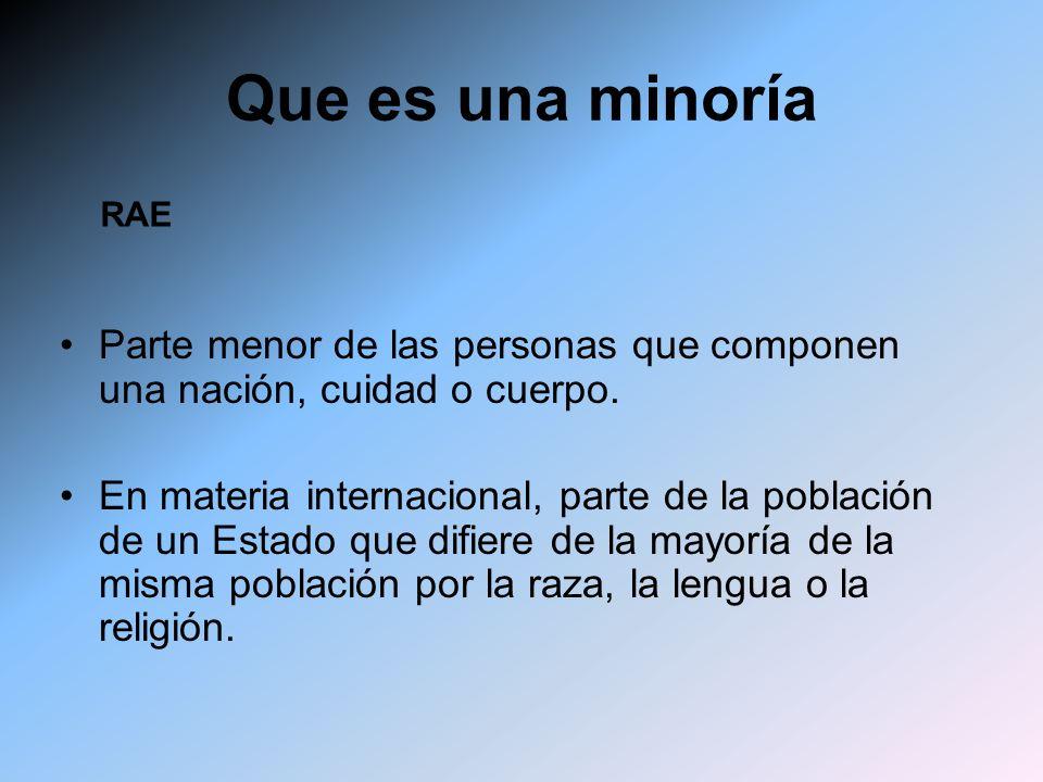 Que es una minoría RAE. Parte menor de las personas que componen una nación, cuidad o cuerpo.