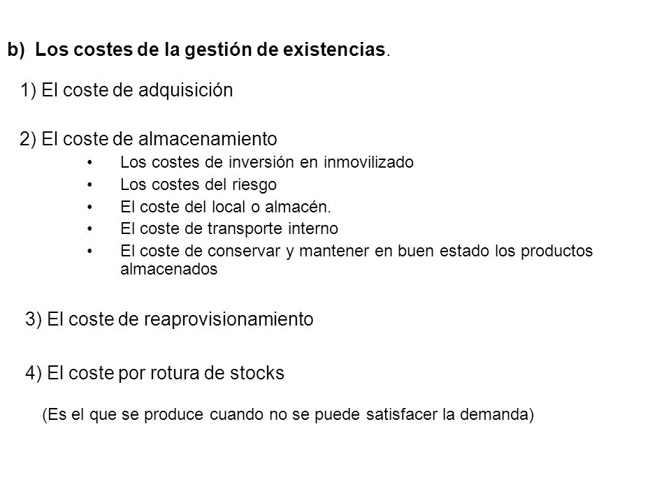 b) Los costes de la gestión de existencias.