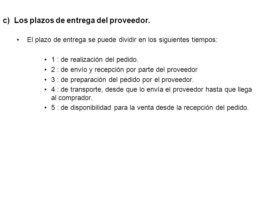 c) Los plazos de entrega del proveedor.