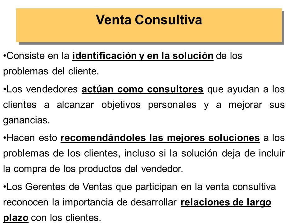 Venta Consultiva Consiste en la identificación y en la solución de los problemas del cliente.