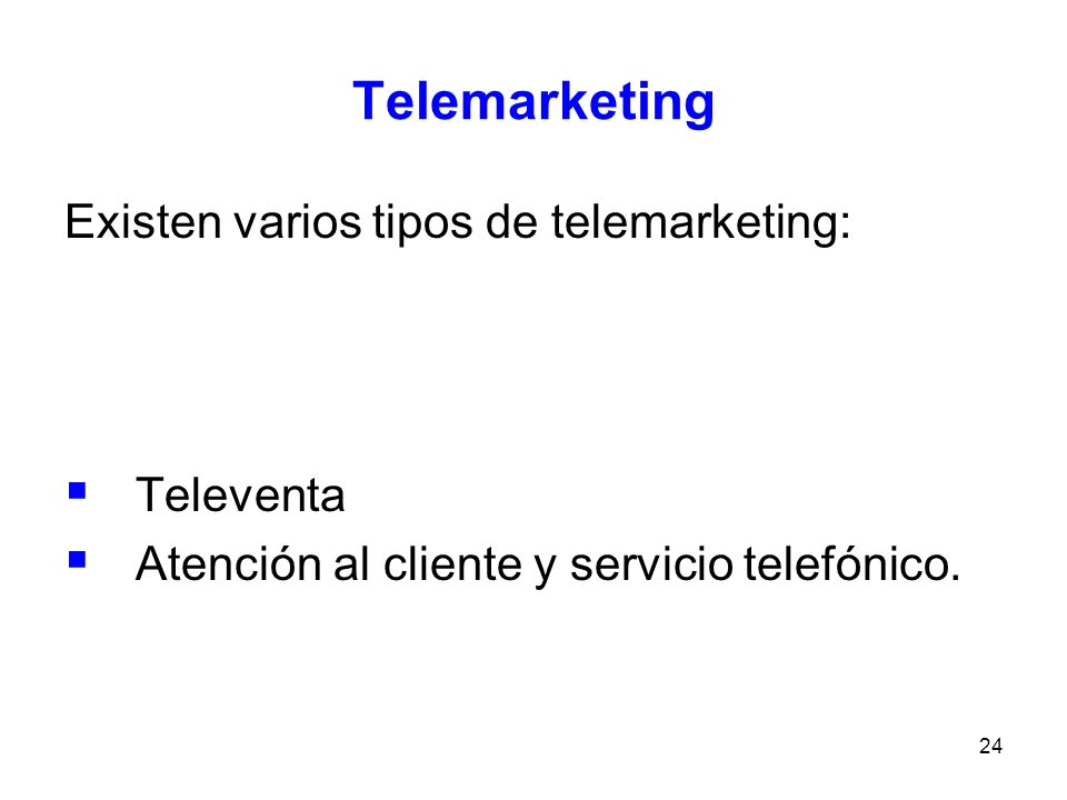 Telemarketing Existen varios tipos de telemarketing: Televenta