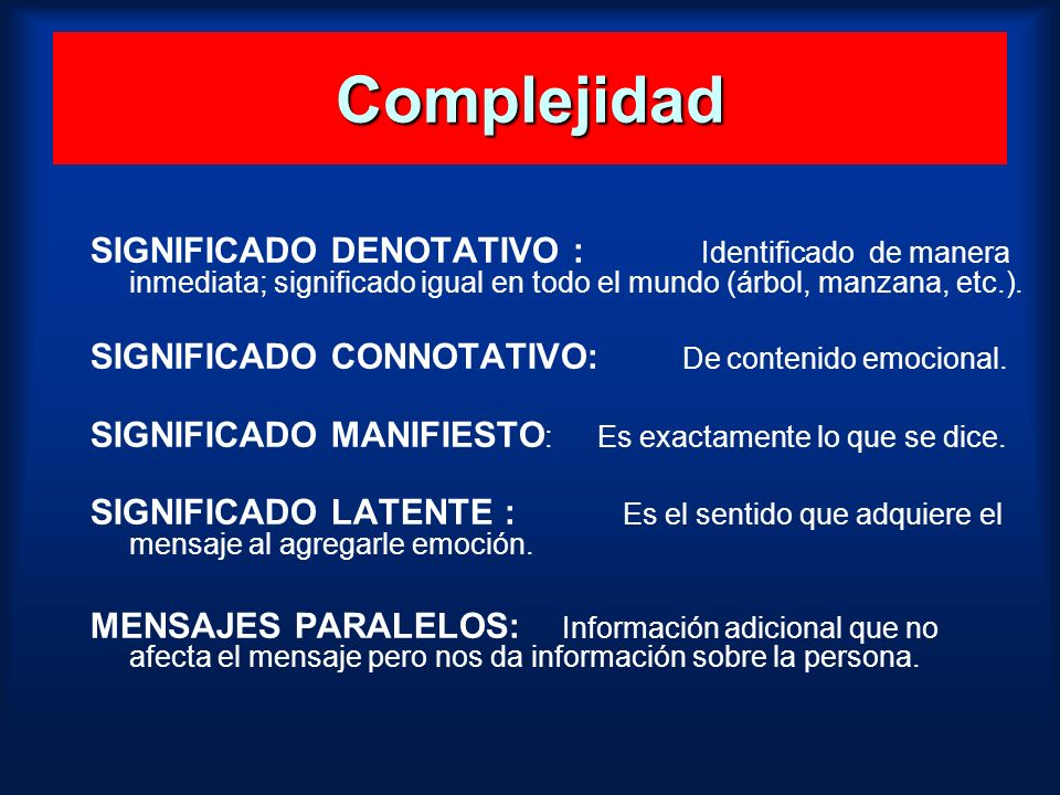 ComplejidadSIGNIFICADO DENOTATIVO : Identificado de manera inmediata; significado igual en todo el mundo (árbol, manzana, etc.).
