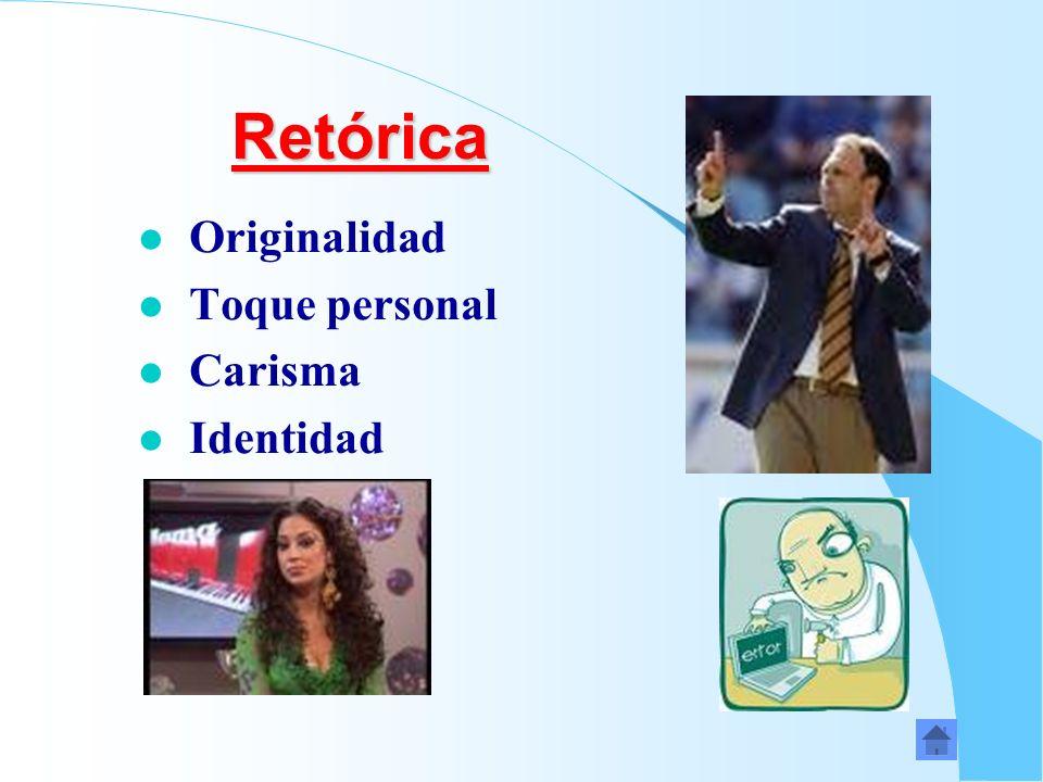 Retórica Originalidad Toque personal Carisma Identidad
