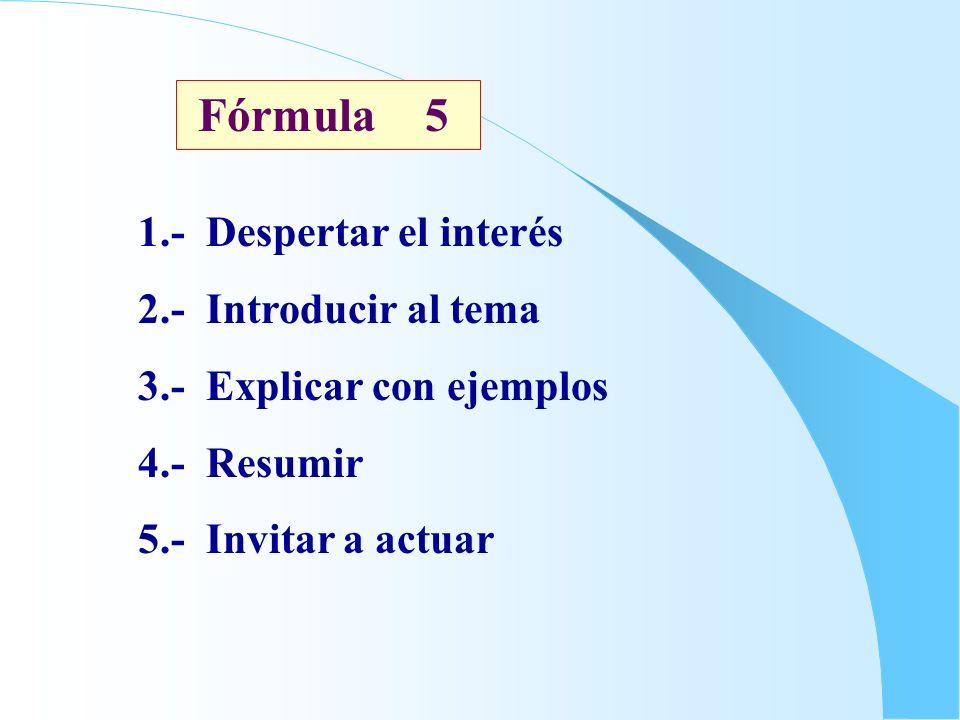 Fórmula 5 1.- Despertar el interés 2.- Introducir al tema