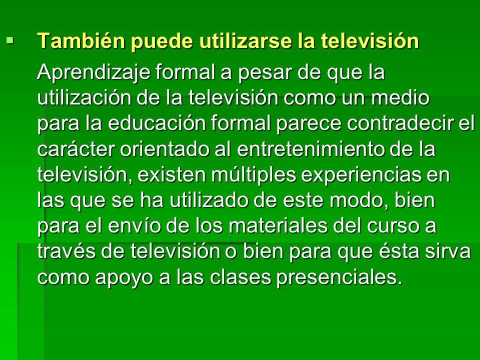 También puede utilizarse la televisión