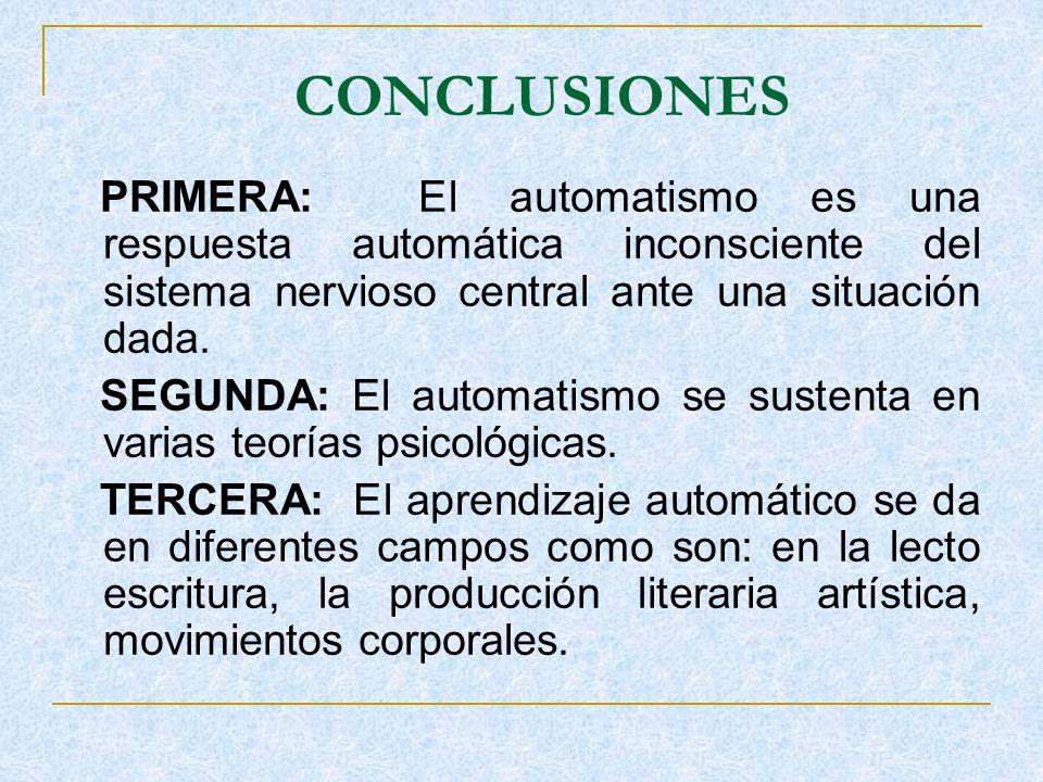 CONCLUSIONES PRIMERA: El automatismo es una respuesta automática inconsciente del sistema nervioso central ante una situación dada.