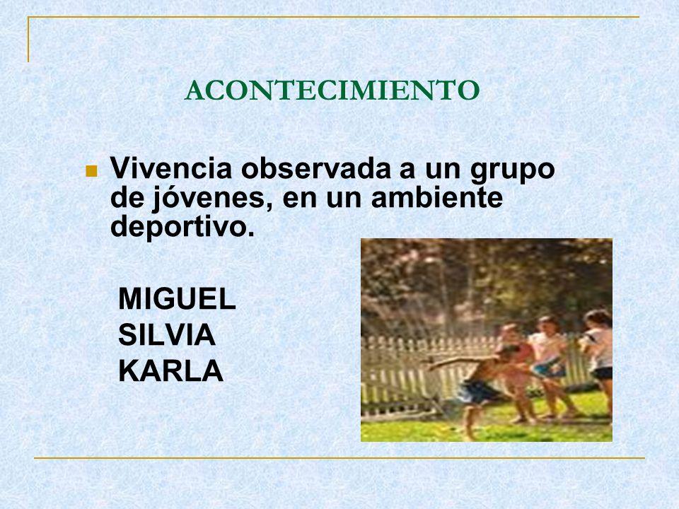 ACONTECIMIENTO Vivencia observada a un grupo de jóvenes, en un ambiente deportivo. MIGUEL. SILVIA.