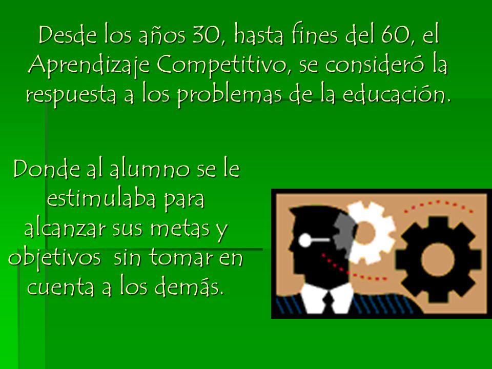 Desde los años 30, hasta fines del 60, el Aprendizaje Competitivo, se consideró la respuesta a los problemas de la educación.