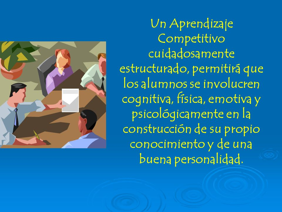 Un Aprendizaje Competitivo cuidadosamente estructurado, permitirá que los alumnos se involucren cognitiva, física, emotiva y psicológicamente en la construcción de su propio conocimiento y de una buena personalidad.