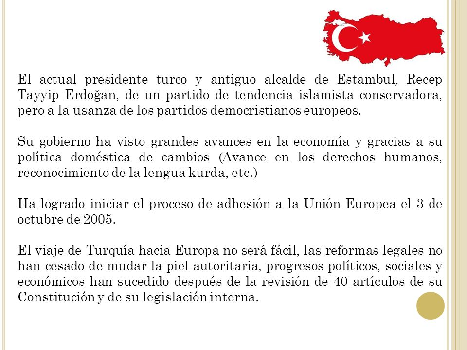 El actual presidente turco y antiguo alcalde de Estambul, Recep Tayyip Erdoğan, de un partido de tendencia islamista conservadora, pero a la usanza de los partidos democristianos europeos.