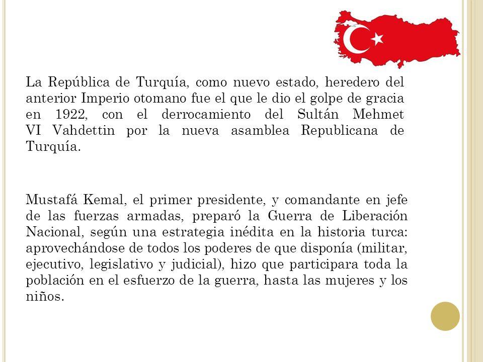 La República de Turquía, como nuevo estado, heredero del anterior Imperio otomano fue el que le dio el golpe de gracia en 1922, con el derrocamiento del Sultán Mehmet VI Vahdettin por la nueva asamblea Republicana de Turquía.