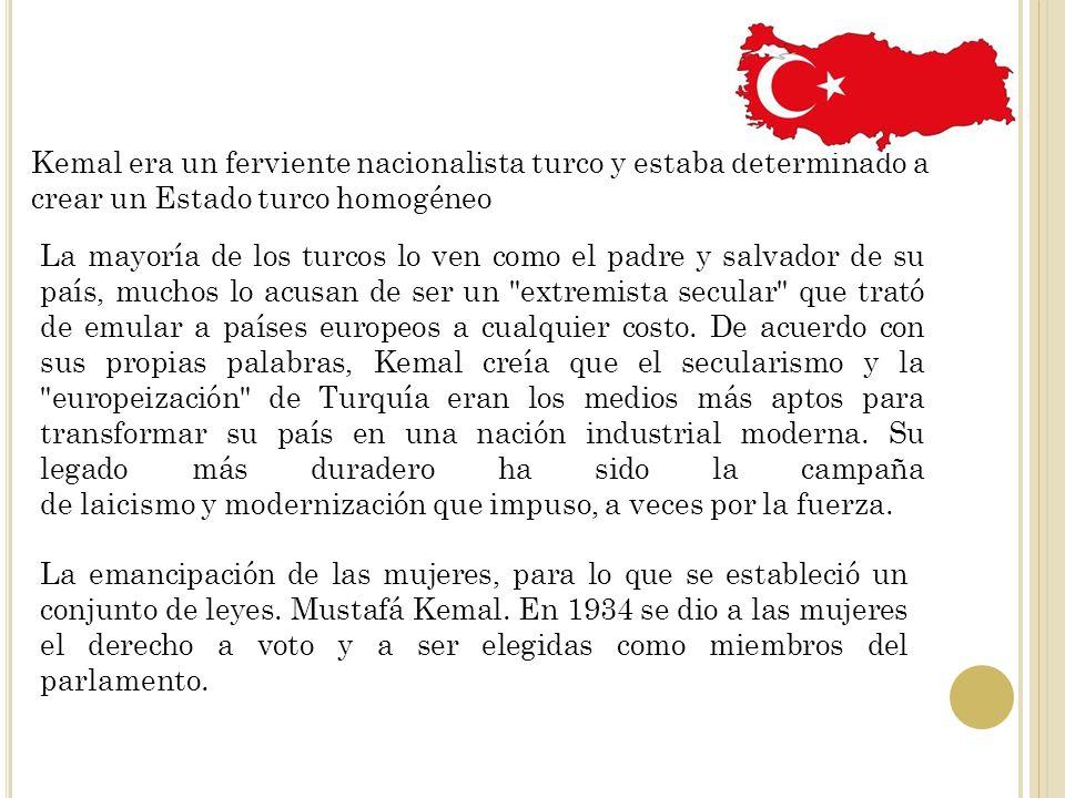 Kemal era un ferviente nacionalista turco y estaba determinado a crear un Estado turco homogéneo