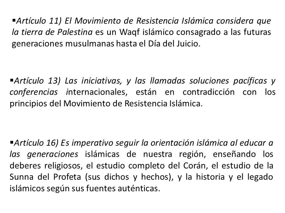 Artículo 11) El Movimiento de Resistencia Islámica considera que la tierra de Palestina es un Waqf islámico consagrado a las futuras generaciones musulmanas hasta el Día del Juicio.