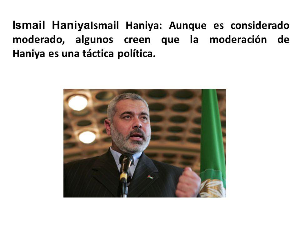 Ismail HaniyaIsmail Haniya: Aunque es considerado moderado, algunos creen que la moderación de Haniya es una táctica política.