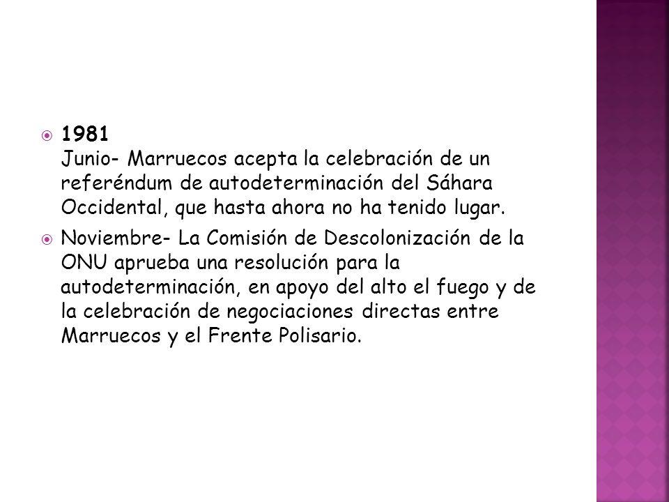 1981 Junio- Marruecos acepta la celebración de un referéndum de autodeterminación del Sáhara Occidental, que hasta ahora no ha tenido lugar.