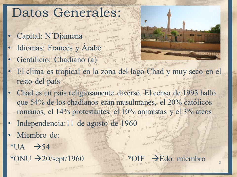 Datos Generales: Capital: N´Djamena Idiomas: Francés y Árabe