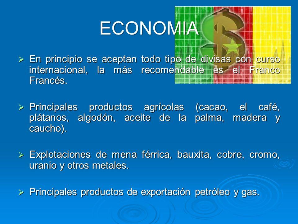 ECONOMIA En principio se aceptan todo tipo de divisas con curso internacional, la más recomendable es el Franco Francés.