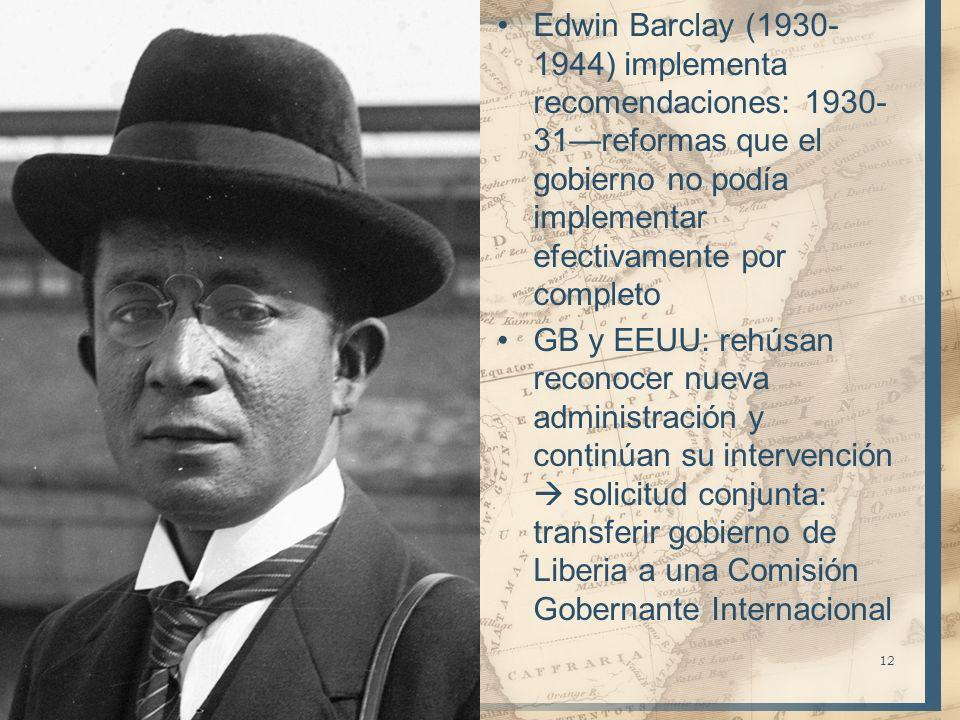 Edwin Barclay (1930-1944) implementa recomendaciones: 1930-31—reformas que el gobierno no podía implementar efectivamente por completo