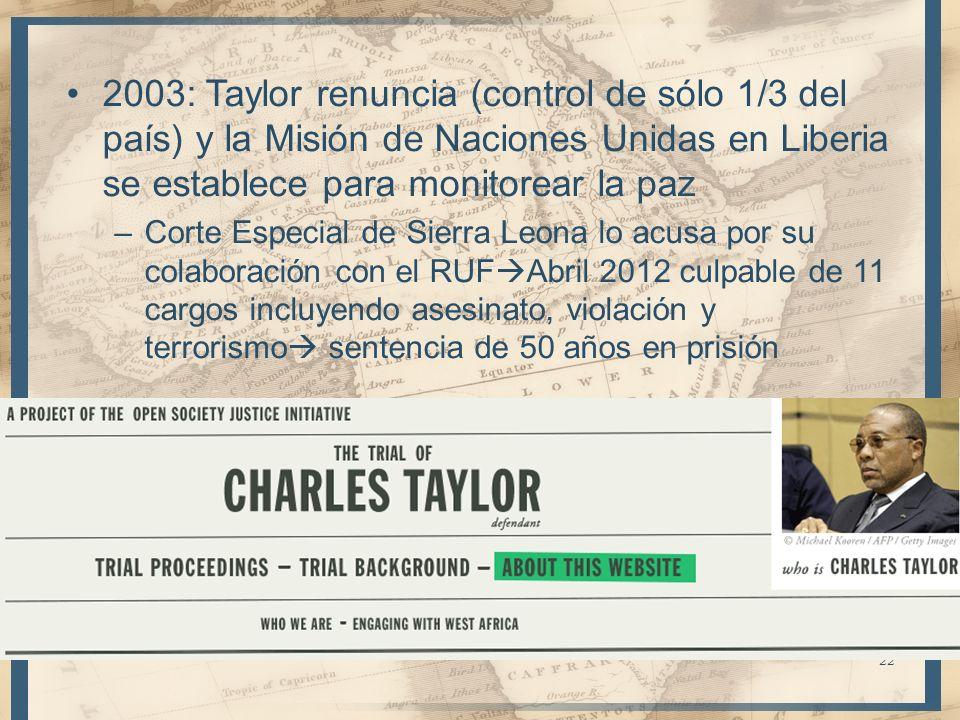 2003: Taylor renuncia (control de sólo 1/3 del país) y la Misión de Naciones Unidas en Liberia se establece para monitorear la paz