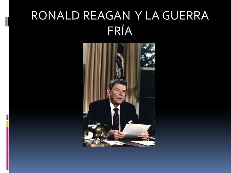 RONALD REAGAN Y LA GUERRA FRÍA